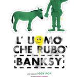 La locandina del documentario L'uomo che rubò Banksy di Marco Proserpio (Italia, 2018)