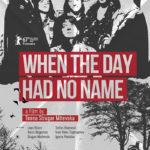 La locandina di When the Day Had No Name diTeona Strugar Mitevska (Repubblica di Macedonia, Belgio 2017)