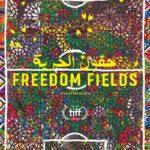 La locandina internazionale di Freedom Fields di Naziha Arebi (UK, Libia 2018)